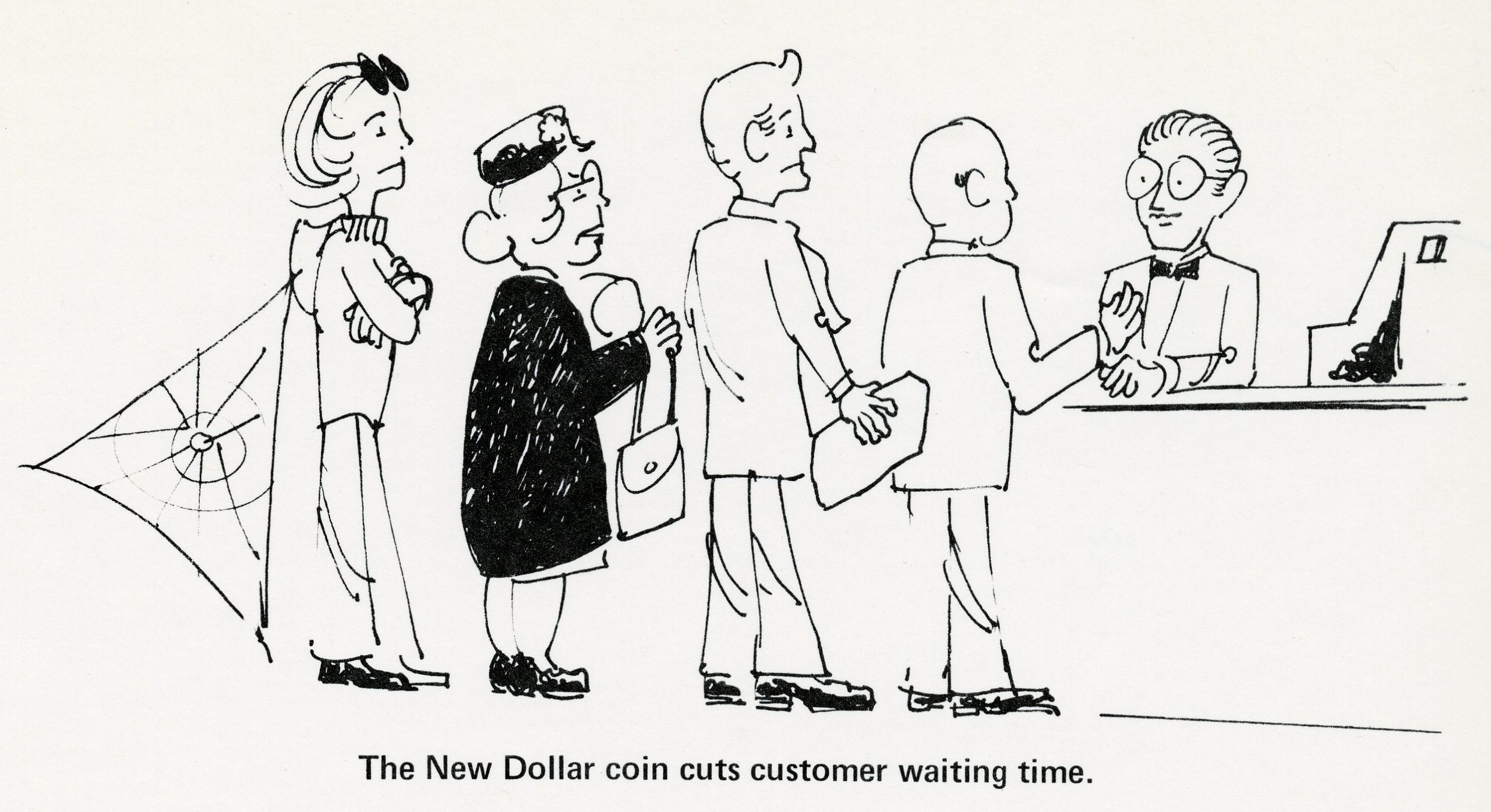 Cartoon of 4 people standing in line, not happy. Caption: The New Dollar coin cuts customer waiting time